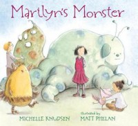 Marilyn's Monster - Michelle Knudsen, Matt Phelan