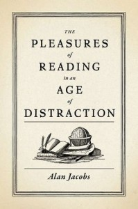 The Pleasures of Reading in an Age of Distraction - Alan Jacobs