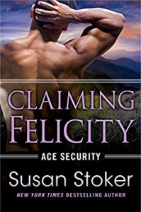 Claiming Felicity (Ace Security Book 4) - Susan Stoker