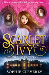 Scarlet and Ivy - The Lost Twin (Scarlet and Ivy, Book 1) - Sophie Cleverly