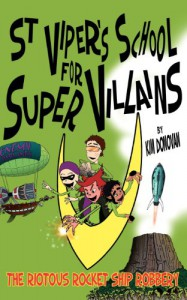 St Viper's School for Super Villains. The Riotous Rocket Ship Robbery. - Kim Donovan