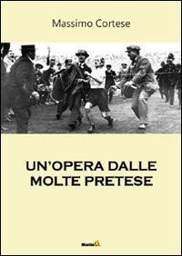 Un'opera dalle molte pretese - Massimo Cortese