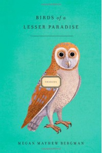Birds of a Lesser Paradise: Stories - Megan Mayhew Bergman