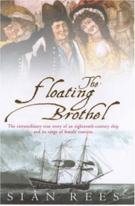 The Floating Brothel: The Extraordinary True Story of an Eighteenth-century Ship and Its Cargo of Female Convicts - Siân Rees