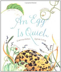An Egg Is Quiet - Dianna Hutts Aston, Sylvia Long