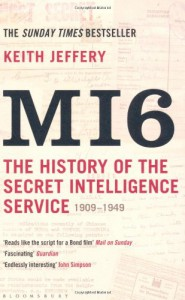 MI6: The History of the Secret Intelligence Service 1909-1949 - Keith Jeffery