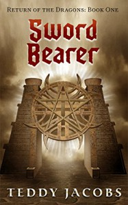 Sword Bearer (Return of the Dragons Book 1) - Teddy Jacobs