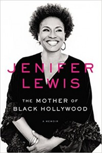 The Mother of Black Hollywood: A Memoir - Jenifer Lewis