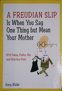 A Freudian Slip is When You Say One Thing But Mean Your Mother - Gary Blake