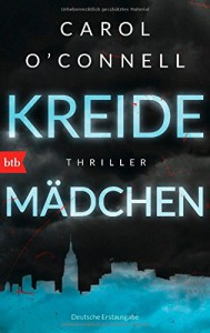 Kreidemädchen: Thriller - Carol O'Connell, Judith Schwaab