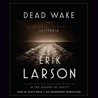 Dead Wake: The Last Crossing of the Lusitania - Scott Brick, Erik Larson