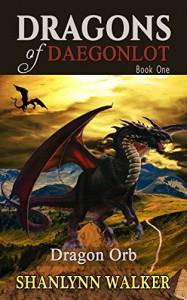 Dragon Orb (Dragons of Daegonlot Book 1) - Shanlynn Walker