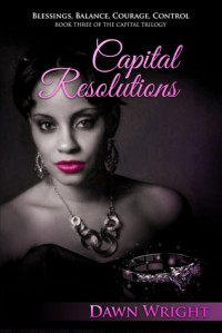 Capital Resolutions: Blessings, Balance, Courage, Control (The Capital Trilogy #3) - Dawn Wright