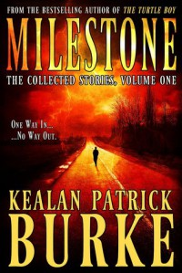 Milestone: The Collected Stories - Kealan Patrick Burke