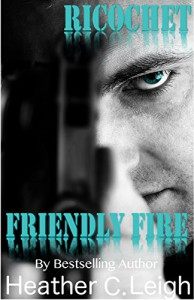 Ricochet: Friendly Fire - Heather C. Leigh