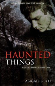 Haunted Things (Haunted Series) - Abigail Boyd