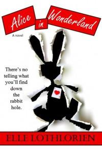 Alice in Wonderland - Elle Lothlorien