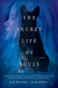 The Secret Life of Souls: A Novel - Lucky McKee, Jack Ketchum