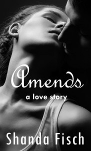 Amends: A Love Story - Shanda Fisch