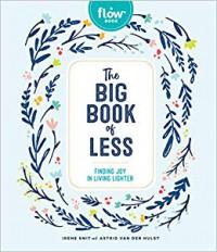 The Big Book of Less: Finding Joy in Living Lighter - Irene Smit, Astrid van der Hulst