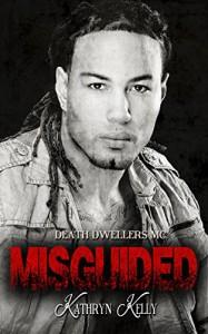 Misguided (A Death Dwellers MC Novel) - Kathryn Kelly, Crystal Cuffley