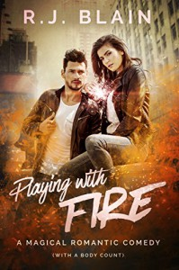 Playing with Fire: A Magical Romantic Comedy (with a body count) - RJ Blain