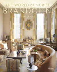 The World of Muriel Brandolini: Interiors - Muriel Brandolini, Pieter Estersohn, Franca Sozzani, Wendy Goodman