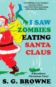 I Saw Zombies Eating Santa Claus: A Breathers Christmas Carol - S.G. Browne