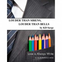 Louder Than Sirens, Louder Than Bells (Love is Always Write) - K.D. Sarge