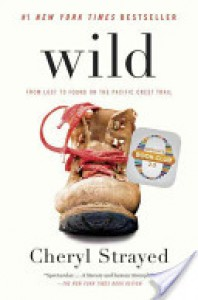 Wild: From Lost to Found on the Pacific Crest Trail - Cheryl Strayed