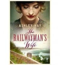 The Railwayman's Wife - Ashley Hay