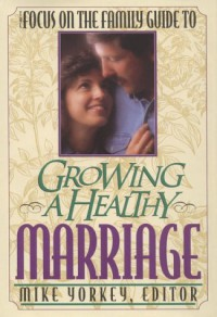 Guide to Growing a Healthy Marriage - Mike Yorkey