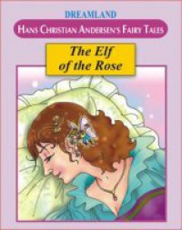 The Elf of the Rose - Hans Christian Andersen