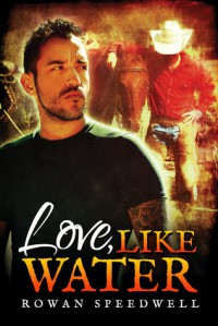 Love, Like Water - Rowan Speedwell