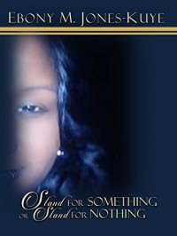 Stand For Something or Stand For Nothing - Ebony Jones-Kuye