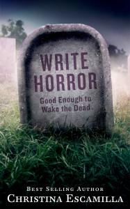 Write Horror: Good Enough to Wake the Dead - Christina Escamilla