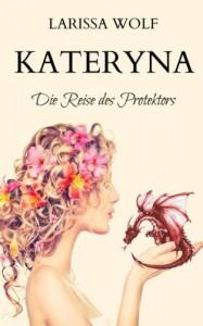 Kateryna: Die Reise des Protektors (Jhanta Chroniken) - Larissa Wolf