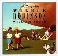 A Day with Wilbur Robinson - William Joyce