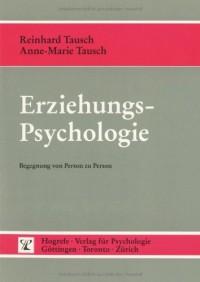 Erziehungspsychologie. Begegnung Von Person Zu Person - Anne-Marie Tausch, Reinhard Tausch