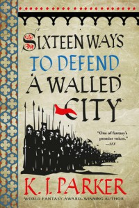 Sixteen Ways to Defend a Walled City - K.J. Parker