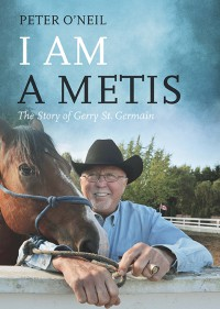 I Am a Metis: The Story of Gerry St. Germain - Peter O'Neil