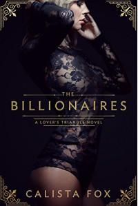 The Billionaires: A Lover's Triangle Novel - Calista Fox