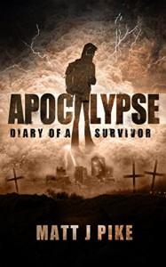 Apocalypse: Diary of a Survivor - Matt Pike, Matt Pike, Lisa Chant, Steve Grice