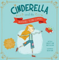 Cinderella and the Incredible Techno-Slippers (Fairy Tales Today) - Charlotte Guillain, Adam Guillain, Becka Moor