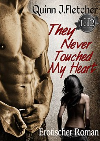 They Never Touched My Heart - Teil 2 - Quinn J. Fletcher