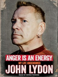 Anger is an Energy: My Life Uncensored - John Lydon, Derek Perkins
