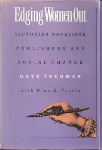 Edging Women Out: Victorian Novelists, Publishers, and Social Change - Gaye Tuchman, Nina E. Fortin