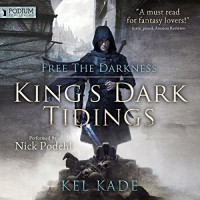 Free the Darkness: King's Dark Tidings, Book 1 - Kel Kade, Nick Podehl, Podium Publishing