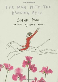 The Man With The Dancing Eyes - Sophie Dahl, Annie Morris