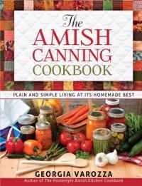 The Amish Canning Cookbook - Georgia Varozza